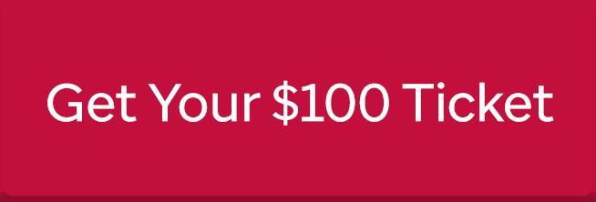 Get Your $100 Ticket